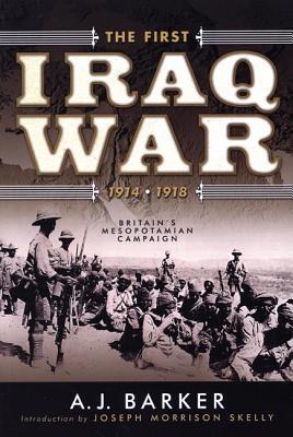 First Iraq War--1914-1918: Britains Mesopotamian Campaign A.J. Barker