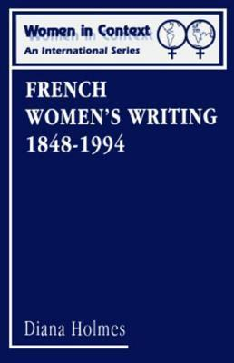 French Womens Writing 1848-1994. Women in Context, Volume 3.  by  Diana Holmes