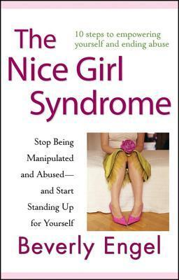 Nice Girl Syndrome: Stop Being Manipulated and Abused -- And Start Standing Up for Yourself Beverly Engel