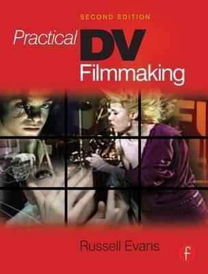 Practical DV Filmmaking Russell Evans