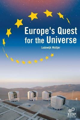 Europe s Quest for the Universe  by  Lodewijk Woltjer
