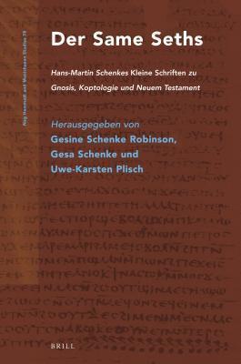 Same Seths, Der: Hans-Martin Schenkes Kleine Schriften Zu Gnosis, Koptologie Und Neuem Testament  by  Gesa Schenke