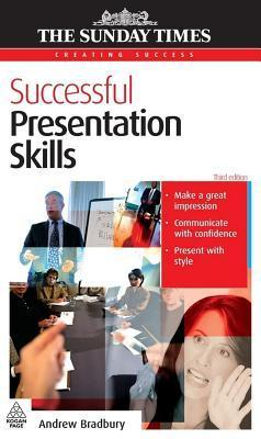 Successful Presentation Skills. the Sunday Times Creating Success Series.  by  Andrew Bradbury