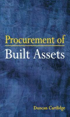 Procurement of Built Assets Duncan P. Cartlidge