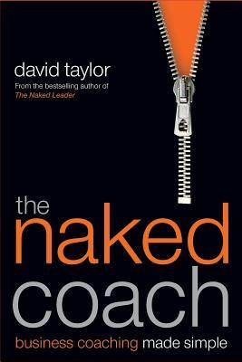 Naked Coach: Business Coaching Made Simple David Taylor