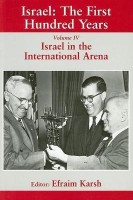 Israel: The First Hundred Years: Israel in the International Arena, Volume IV  by  Efraim Karsh