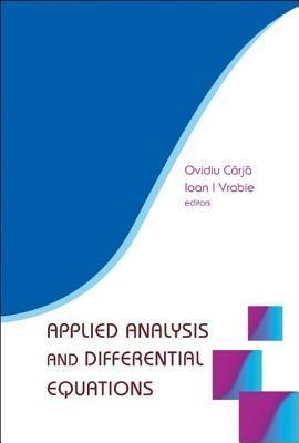 Applied Analysis and Differential Equations  by  Ovidiu Carja