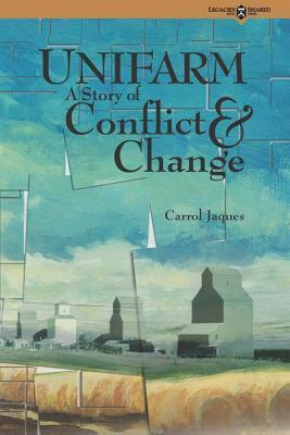 Unifarm: A Story of Conflict and Change. Legacies Shared, Volume 6. Carrol Jaques