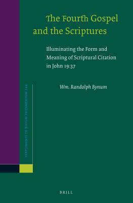 Fourth Gospel and the Scriptures: Illuminating the Form and Meaning of Scriptural Citation in John 19  by  Wm Randolph Bynum