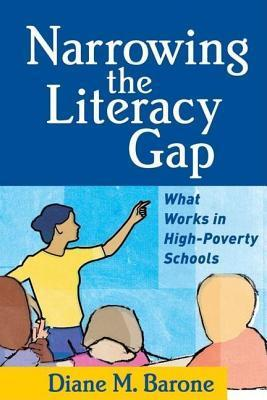 Narrowing the Literacy Gap: What Works in High-Poverty Schools. Solving Problems in the Teaching of Literacy. Diane M. Barone
