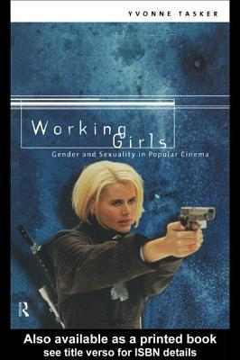 Working Girls: Gender and Sexuality in Popular Cinema Yvonne Tasker