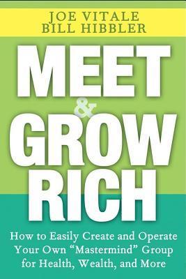 Meet and Grow Rich  by  Joe Vitale