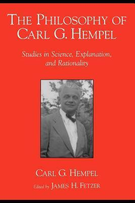 Philosophy of Carl G. Hempel: Studies in Science, Explanation, and Rationality  by  Carl G. Hempel
