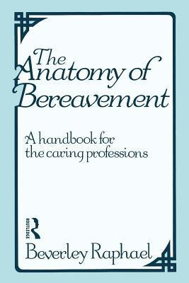 Anatomy of Bereavement: A Handbook for the Caring Professions  by  Beverley Raphael