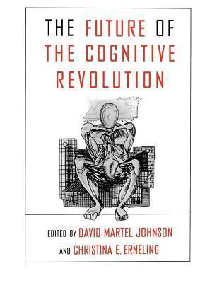 The Future of the Cognitive Revolution  by  David Martel Johnson
