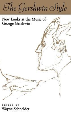 Gershwin Style: New Looks at the Music of George Gershwin Wayne Schneider