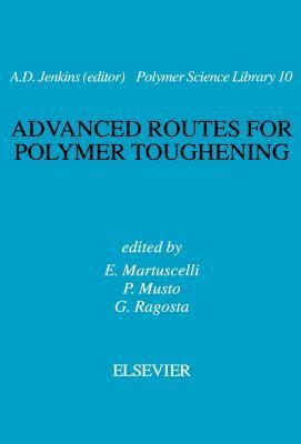 Advanced Routes for Polymer Toughening. Polymer Science Library, Volume 10.  by  E Martuscelli