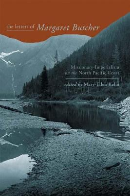 Letters of Margaret Butcher: Missionary-Imperialism on the North Pacific Coast  by  Margaret Butcher