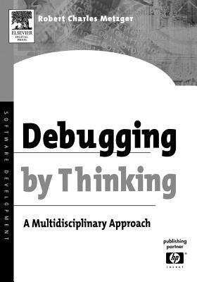 Debugging  by  Thinking by Robert M. Metzger