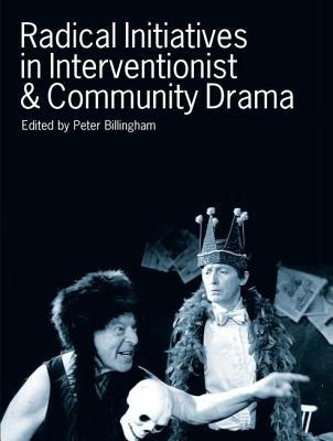 Radical Initiatives in Interventionist and Community Drama. New Directions in Drama and Performance, Volume 1 Peter Billingham