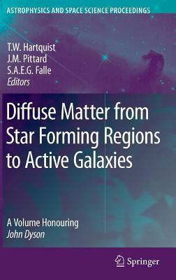 Diffuse Matter from Star Forming Regions to Active Galaxies: A Volume Honouring John Dyson. Astrophysics and Space Science Proceedings. Thomas W. Hartquist