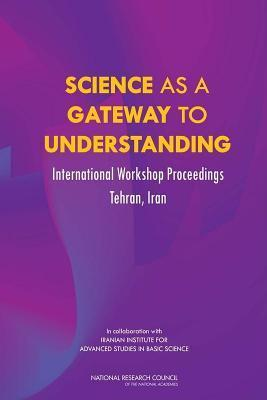 Science as a Gateway to Understanding: International Workshop Proceedings, Tehran, Iran GLENN SCHWEITZER