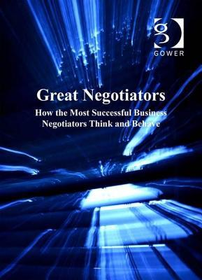 Great Negotiators: How the Most Successful Business Negotiators Think and Behave Tom Beasor