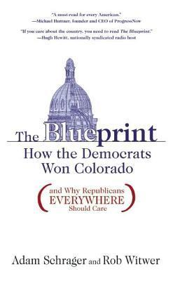 Blueprint: How the Democrats Won Colorado  by  Rob Witwer
