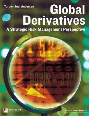 Global Derivatives: A Strategic Risk Management Perspective  by  Torben Juul Andersen