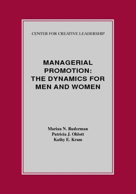 Managerial Promotion: The Dynamics for Men and Women Marian N Ruderman