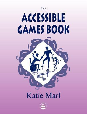 The Accessible Games Book  by  Katie Marl