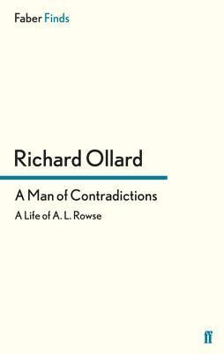A Man of Contradictions: A Life of A. L. Rowse  by  Richard Ollard