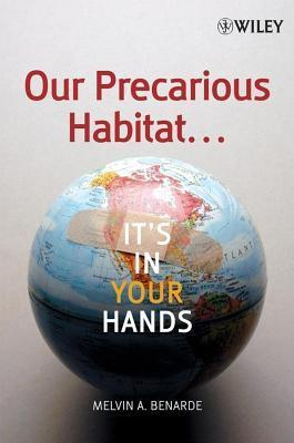 Our Precarious Habitat ... Its in Your Hands  by  Melvin A Benarde