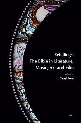 Retellings: The Bible in Literature, Music, Art and Film J. Cheryl Exum