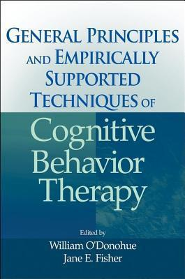 General Principles and Empirically Supported Techniques of Cognitive Behavior Therapy Jane E. Fisher