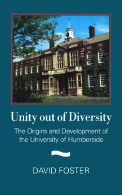 Unity Out of Diversity: The Origins and Development of the University of Humberside  by  David Foster