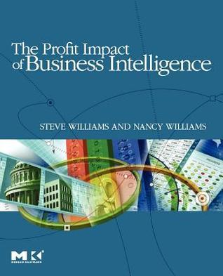 Profit Impact of Business Intelligence  by  Steve Williams