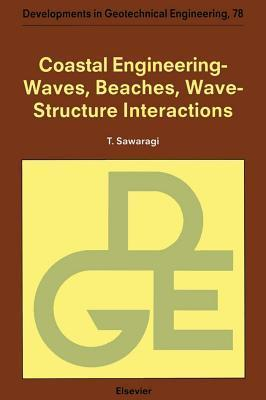 Coastal Engineering - Waves, Beaches, Wave-Structure Interactions. Developments in Geotechnical Engineering, Volume 78 T Sawaragi