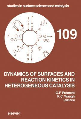 Dynamics of Surfaces and Reaction Kinetics in Heterogeneous Catalysis. Studies in Surface Science and Catalysis, Volume 109. Gilbert F. Froment