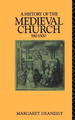 History of the Medieval Church: 590-1500 Margaret Deanesly