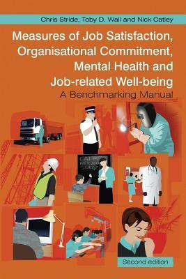 Measures of Job Satisfaction, Organisational Commitment, Mental Health and Job Related Well-Being Chris Stride