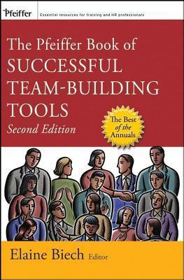 Pfeiffer Book of Successful Team-Building Tools: Best of the Annuals  by  Elaine Biech