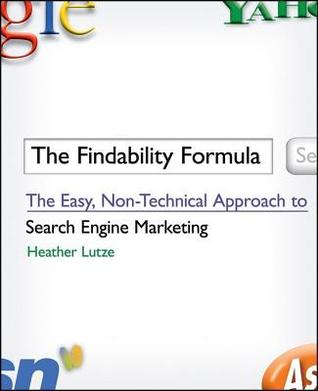 Findability Formula: The Easy, Non-Technical Approach to Search Engine Marketing  by  Heather F. Lutze