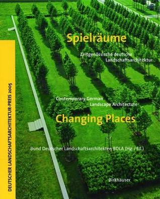 Spielraume: Zeitgenossische Deutsche Landschaftsarchitektur: Changing Places: Contemporary German Landscape Architecture  by  Verlag Birkhauser