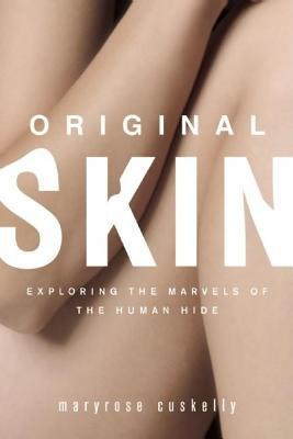 Original Skin: Exploring the Marvels of the Human Hide  by  Maryrose Cuskelly