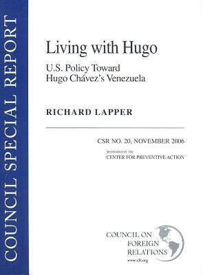 Living with Hugo: U.S. Policy Toward Hugo Chavezs Venezuela Richard Lapper