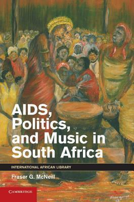 AIDS, Politics, and Music in South Africa  by  Fraser G. McNeill