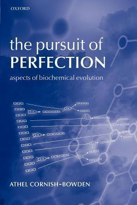 Pursuit of Perfection: Aspects of Biochemical Evolution Athel Cornish-Bowden