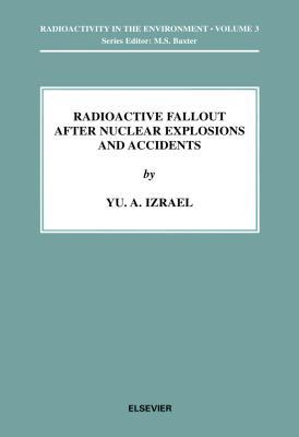 Radioactive Fallout After Nuclear Explosions and Accidents. Radioactivity in the Environment, Volume 3  by  Yuri A. Izrael