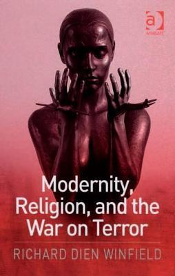 Modernity, Religion, and the War on Terror  by  Richard Dien Winfield